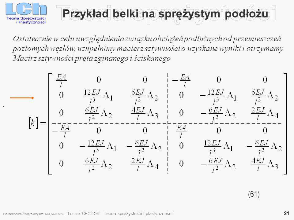 Przykład belki na sprężystym podłożu (61), Ostatecznie w celu uwzględnienia związku obciążeń podłużnych od przemieszczeń poziomych węzłów, uzupełnimy