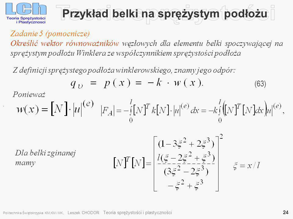 Przykład belki na sprężystym podłożu, (63) Zadanie 5 (pomocnicze) Określić wektor równoważników węzłowych dla elementu belki spoczywającej na sprężyst