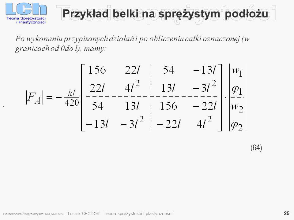 Przykład belki na sprężystym podłożu, Po wykonaniu przypisanych działań i po obliczeniu całki oznaczonej (w granicach od 0do l), mamy: (64) Politechni