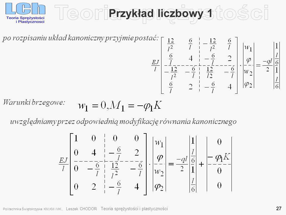 Przykład liczbowy 1, po rozpisaniu układ kanoniczny przyjmie postać: Warunki brzegowe: uwzględniamy przez odpowiednią modyfikację równania kanoniczneg