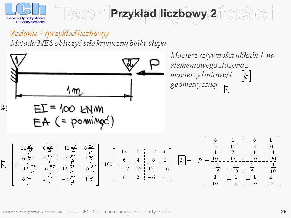 Przykład liczbowy 2, Zadanie 7 (przykład liczbowy) Metoda MES obliczyć siłę krytyczną belki-słupa Macierz sztywności układu 1-no elementowego złożona