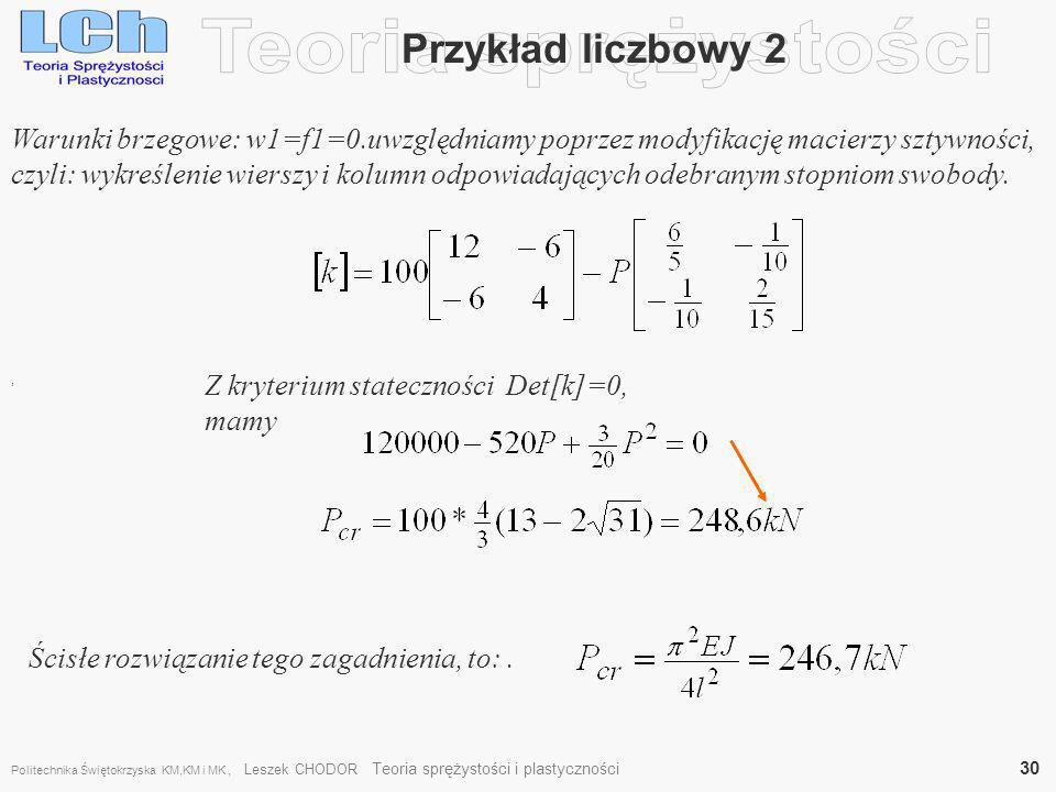 Przykład liczbowy 2, Warunki brzegowe: w1=f1=0.uwzględniamy poprzez modyfikację macierzy sztywności, czyli: wykreślenie wierszy i kolumn odpowiadający