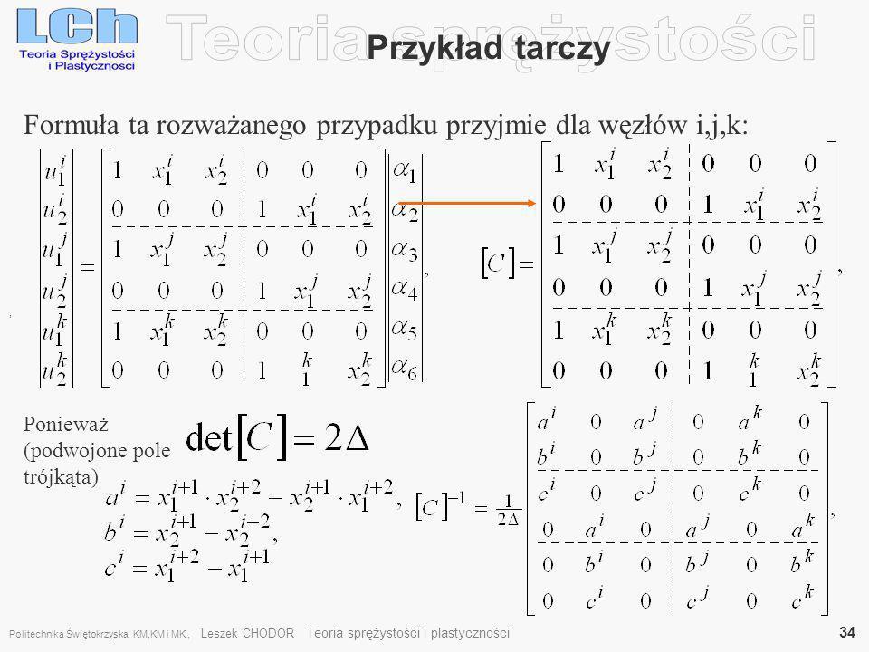 , Przykład tarczy Formuła ta rozważanego przypadku przyjmie dla węzłów i,j,k: Ponieważ (podwojone pole trójkąta) Politechnika Świętokrzyska KM,KM i MK