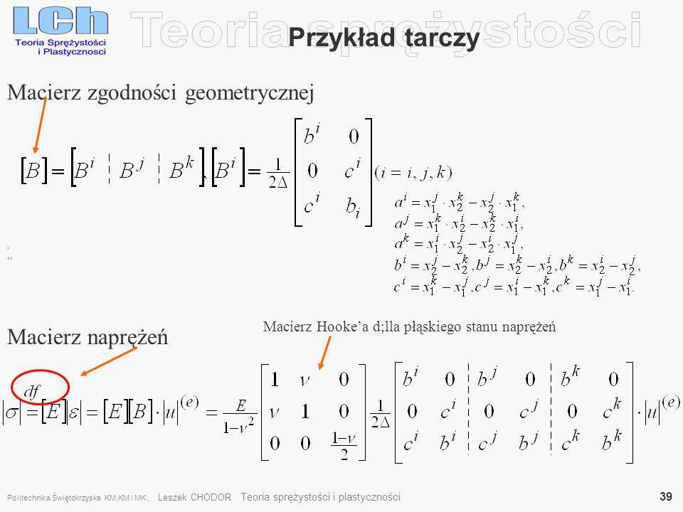 , Przykład tarczy,, Macierz zgodności geometrycznej Macierz naprężeń Macierz Hookea d;lla płąskiego stanu naprężeń Politechnika Świętokrzyska KM,KM i