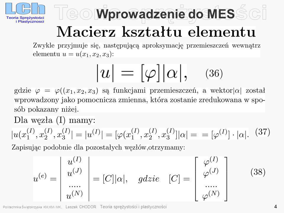 , Przykład tarczy Formuła ta rozważanego przypadku przyjmie dla węzłów i,j,k: Ponieważ (podwojone pole trójkąta) Politechnika Świętokrzyska KM,KM i MK, Leszek CHODOR Teoria sprężystości i plastyczności 35