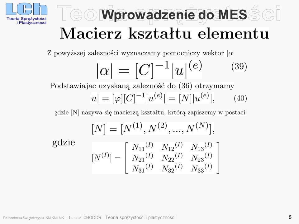 Wprowadzenie do MES Politechnika Świętokrzyska KM,KM i MK, Leszek CHODOR Teoria sprężystości i plastyczności 6