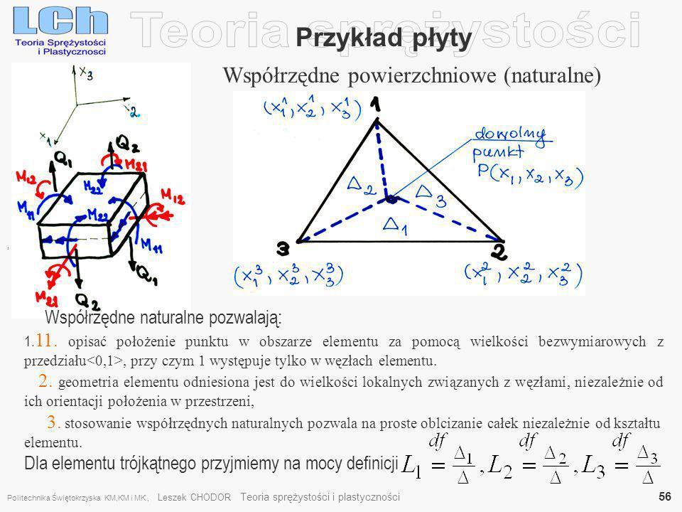 , Przykład płyty Współrzędne powierzchniowe (naturalne) Współrzędne naturalne pozwalają: 1. 11. opisać położenie punktu w obszarze elementu za pomocą