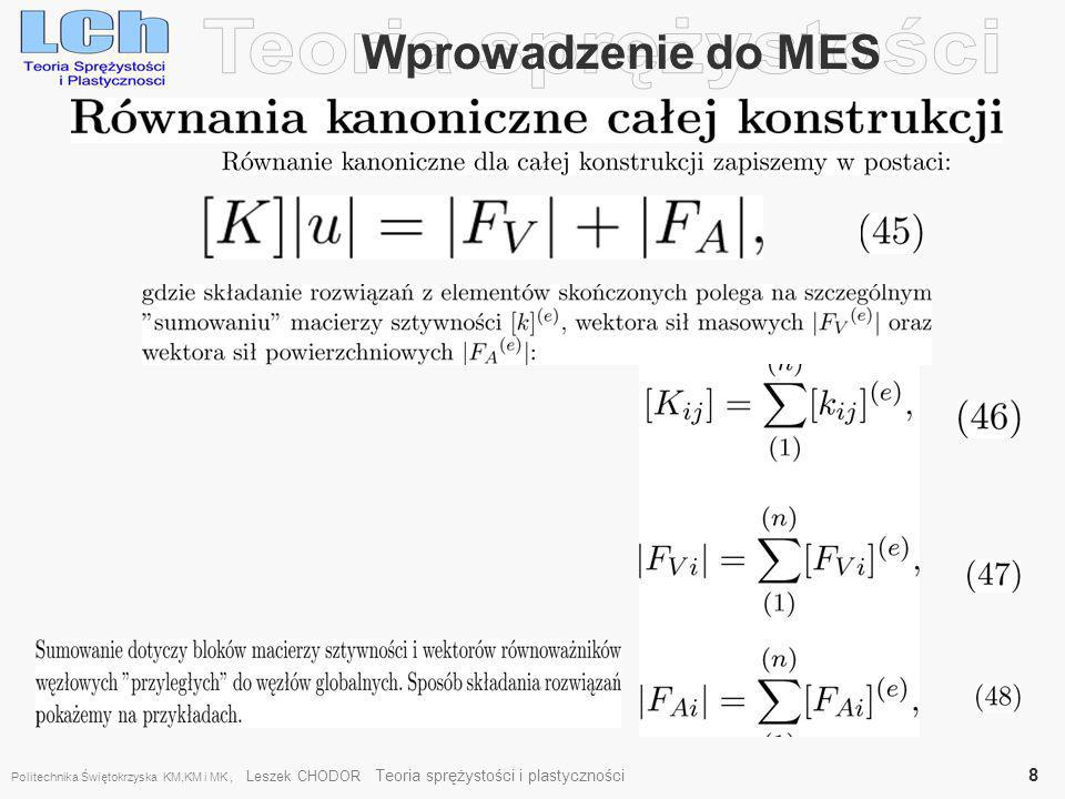 Przykład belki na sprężystym podłożu Zadanie 1 (pomocnicze) Okre ś li ć funkcje kształtu elementu (e) pr ę ta prostego bez uwzgl ę dnienia wpływu przemieszcze ń poziomych na k ą ty obrotu i ugi ę cia elementu Pole przemieszcze ń u(x) wewn ą trz elementu sko ń czonego, zgodnie z fundamentalnym zało ż eniem metody elementów sko ń czonych przyjmuje si ę w postaci: (49) Gdzie – [N] macierz kształtu elementu, Politechnika Świętokrzyska KM,KM i MK, Leszek CHODOR Teoria sprężystości i plastyczności 9