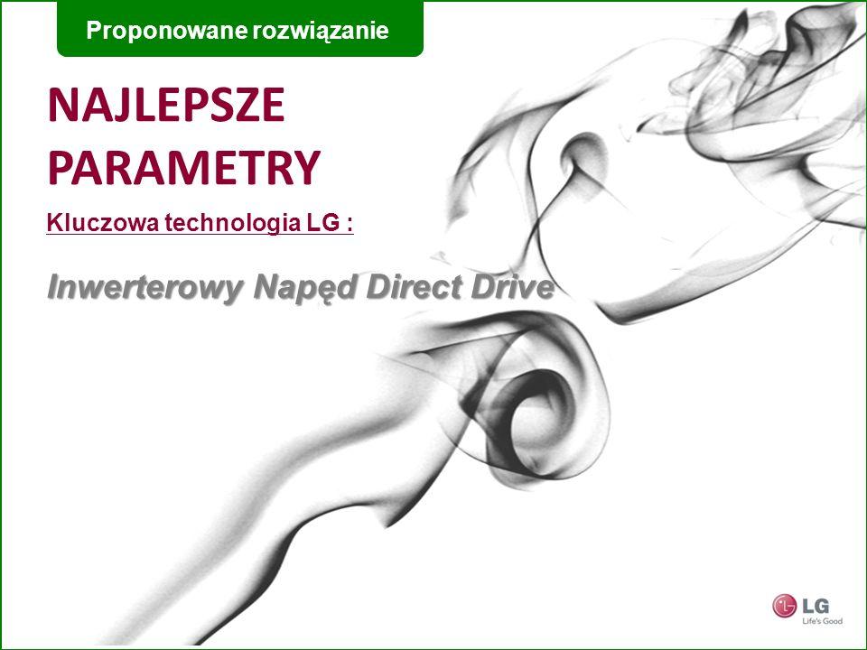 NAJLEPSZE PARAMETRY Kluczowa technologia LG : Inwerterowy Napęd Direct Drive Proponowane rozwiązanie