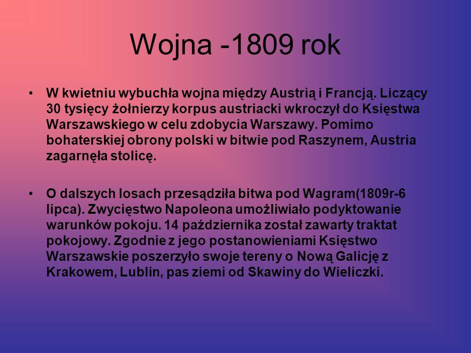 Wojna -1809 rok W kwietniu wybuchła wojna między Austrią i Francją. Liczący 30 tysięcy żołnierzy korpus austriacki wkroczył do Księstwa Warszawskiego