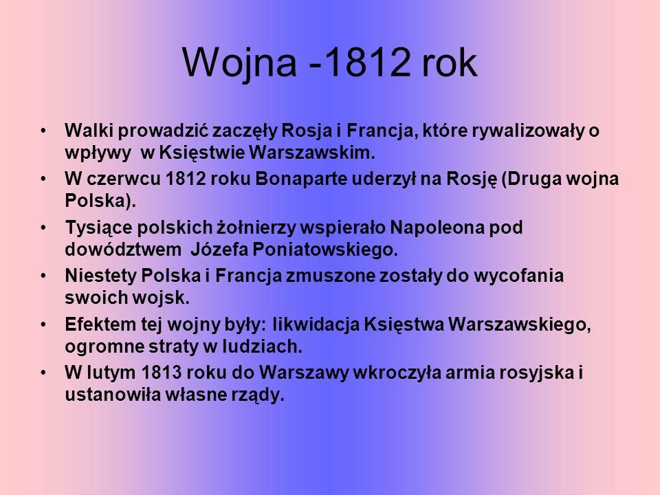 Wojna -1812 rok Walki prowadzić zaczęły Rosja i Francja, które rywalizowały o wpływy w Księstwie Warszawskim. W czerwcu 1812 roku Bonaparte uderzył na
