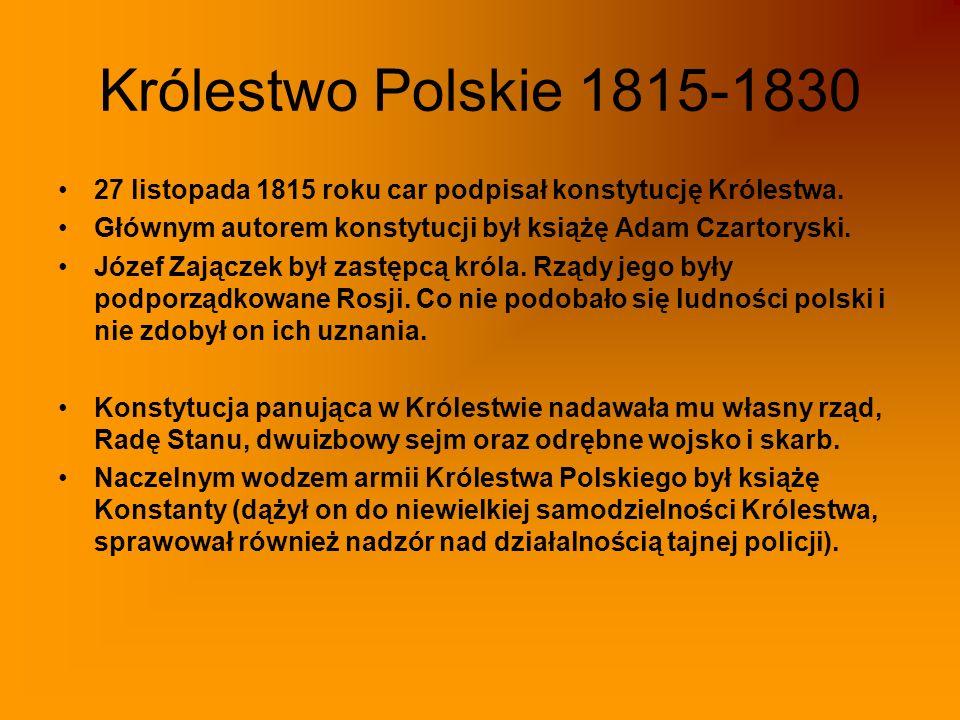 Królestwo Polskie 1815-1830 27 listopada 1815 roku car podpisał konstytucję Królestwa. Głównym autorem konstytucji był książę Adam Czartoryski. Józef