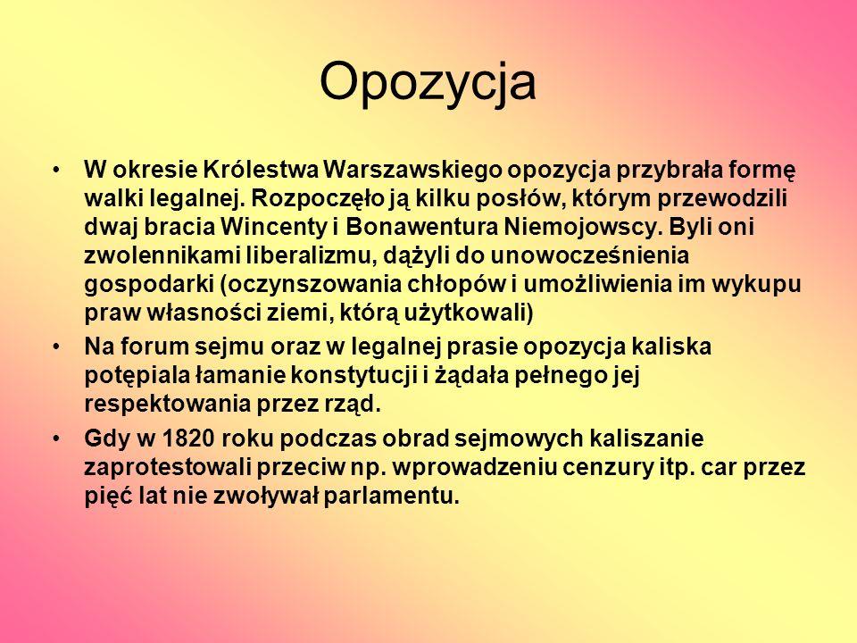 Opozycja W okresie Królestwa Warszawskiego opozycja przybrała formę walki legalnej. Rozpoczęło ją kilku posłów, którym przewodzili dwaj bracia Wincent