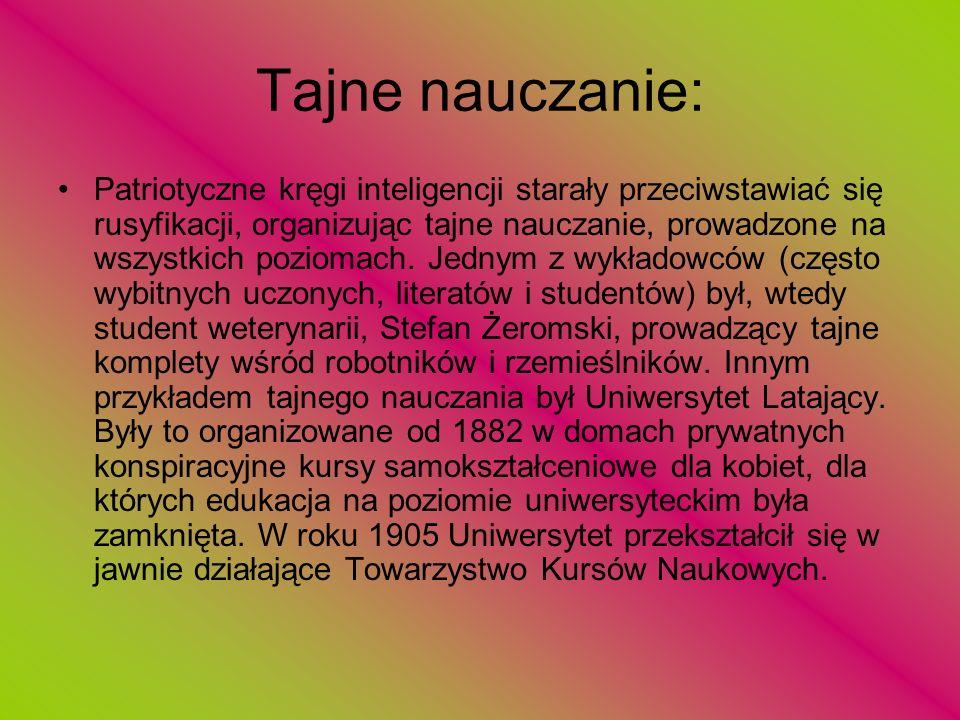 Tajne nauczanie: Patriotyczne kręgi inteligencji starały przeciwstawiać się rusyfikacji, organizując tajne nauczanie, prowadzone na wszystkich pozioma