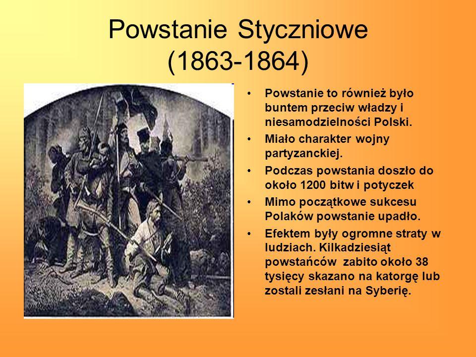 Powstanie Styczniowe (1863-1864) Powstanie to również było buntem przeciw władzy i niesamodzielności Polski. Miało charakter wojny partyzanckiej. Podc