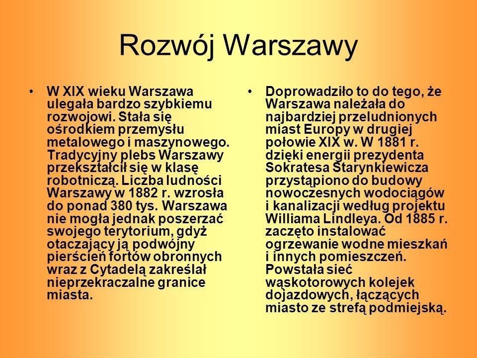 Rozwój Warszawy W XIX wieku Warszawa ulegała bardzo szybkiemu rozwojowi. Stała się ośrodkiem przemysłu metalowego i maszynowego. Tradycyjny plebs Wars
