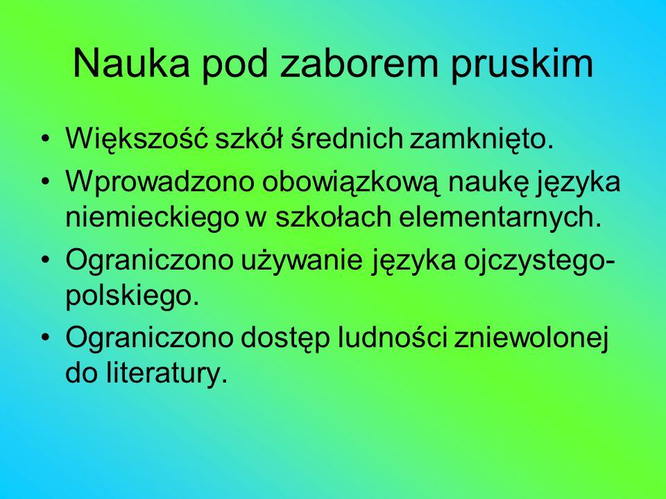 Nauka pod zaborem pruskim Większość szkół średnich zamknięto. Wprowadzono obowiązkową naukę języka niemieckiego w szkołach elementarnych. Ograniczono