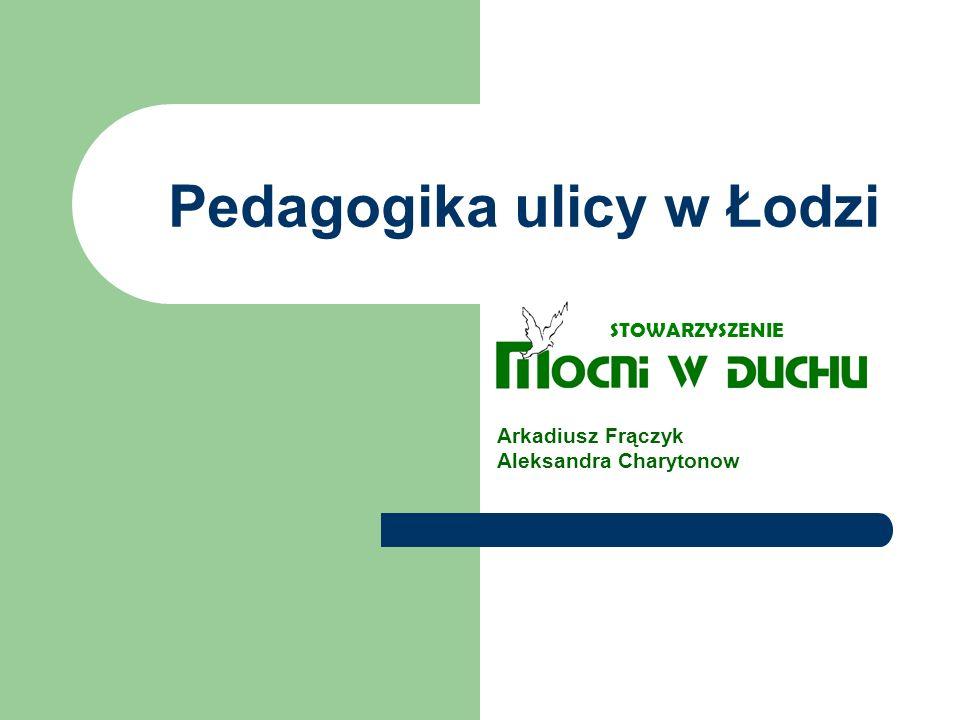 Pedagogika ulicy w Łodzi Arkadiusz Frączyk Aleksandra Charytonow STOWARZYSZENIE
