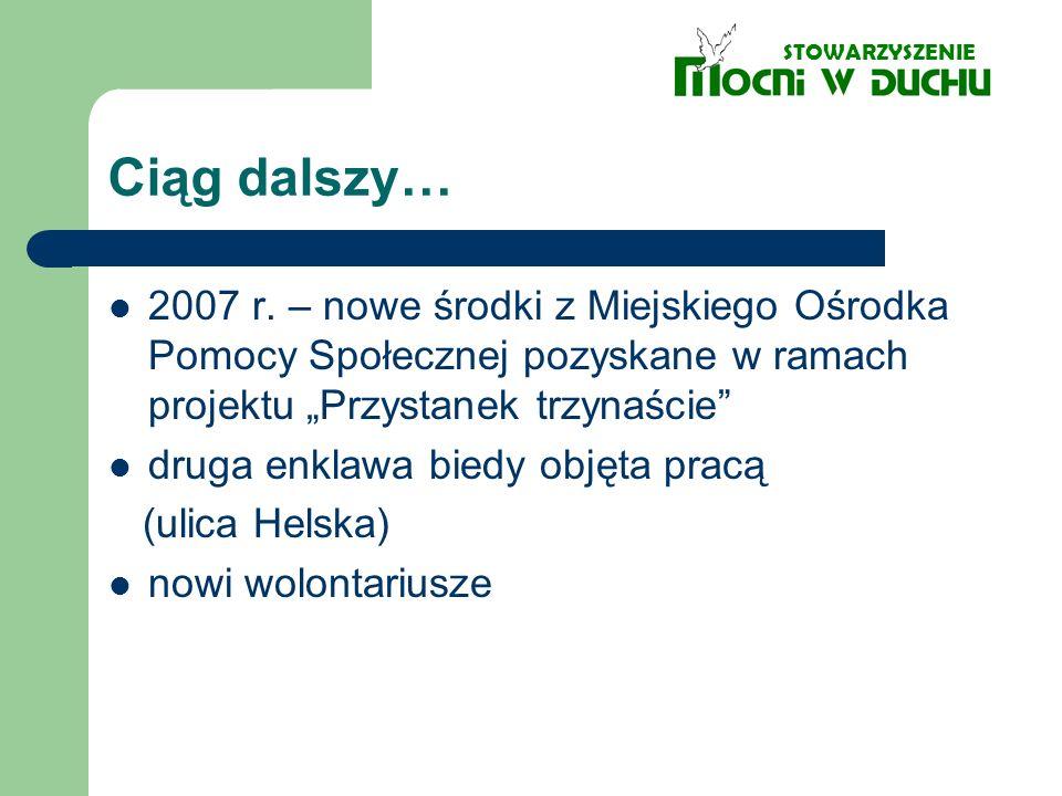 Ciąg dalszy… 2007 r. – nowe środki z Miejskiego Ośrodka Pomocy Społecznej pozyskane w ramach projektu Przystanek trzynaście druga enklawa biedy objęta