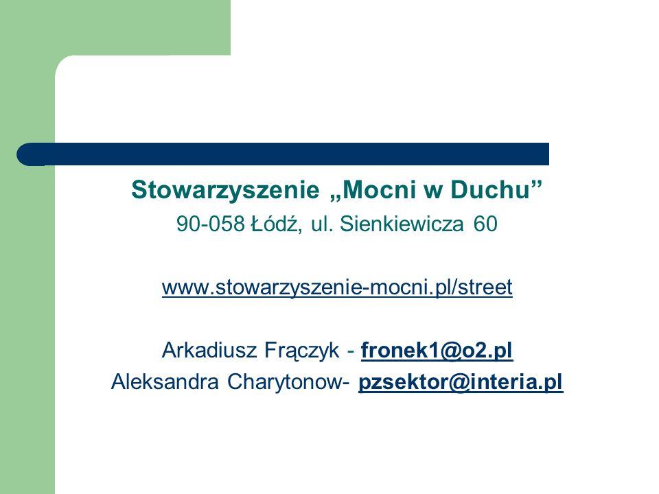 Stowarzyszenie Mocni w Duchu 90-058 Łódź, ul. Sienkiewicza 60 www.stowarzyszenie-mocni.pl/street Arkadiusz Frączyk - fronek1@o2.plfronek1@o2.pl Aleksa