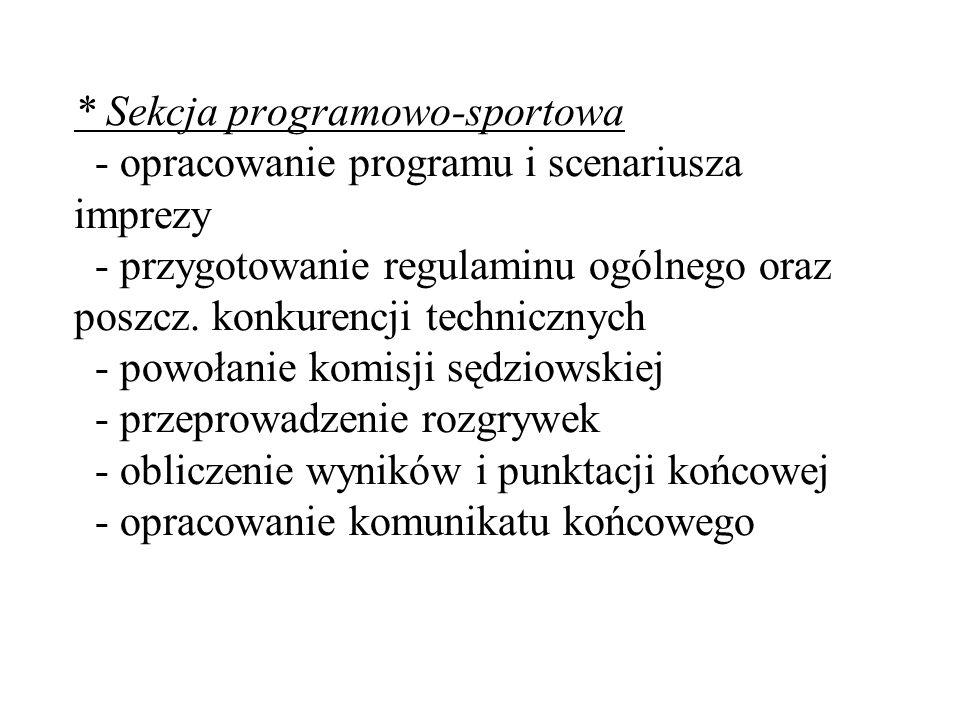 * Sekcja programowo-sportowa - opracowanie programu i scenariusza imprezy - przygotowanie regulaminu ogólnego oraz poszcz. konkurencji technicznych -