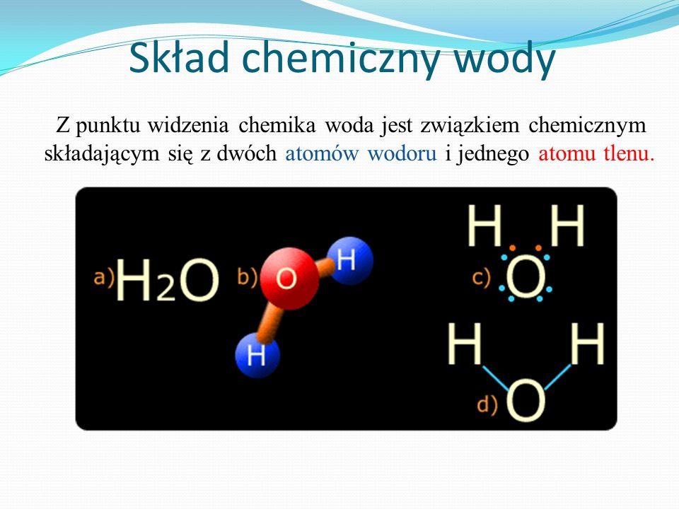 Skład chemiczny wody Z punktu widzenia chemika woda jest związkiem chemicznym składającym się z dwóch atomów wodoru i jednego atomu tlenu.