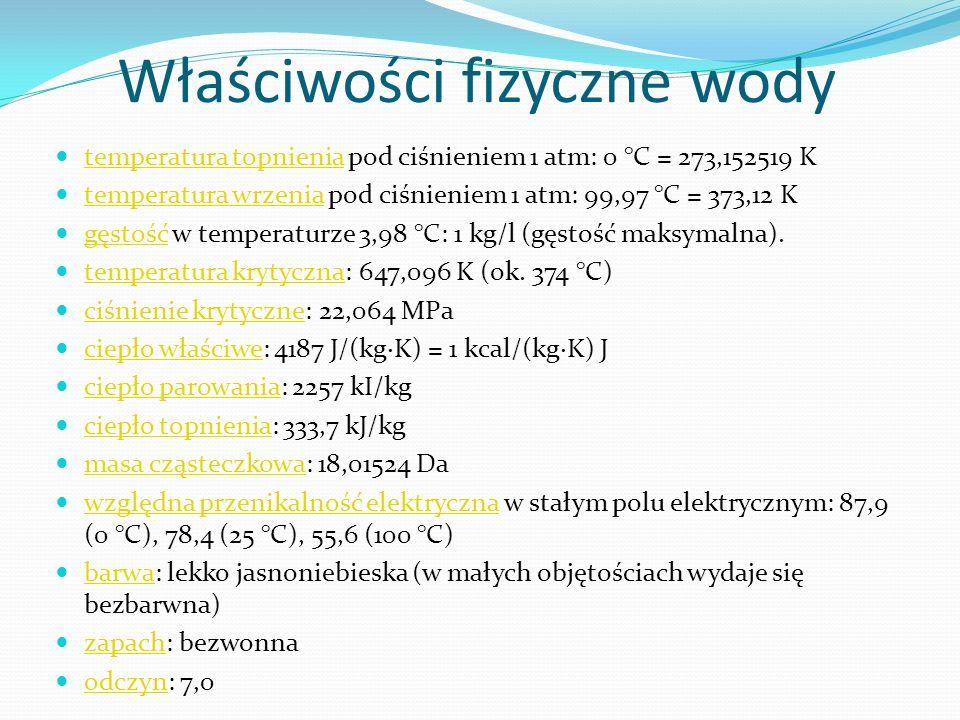 Właściwości fizyczne wody temperatura topnienia pod ciśnieniem 1 atm: 0 °C = 273,152519 K temperatura topnienia temperatura wrzenia pod ciśnieniem 1 a