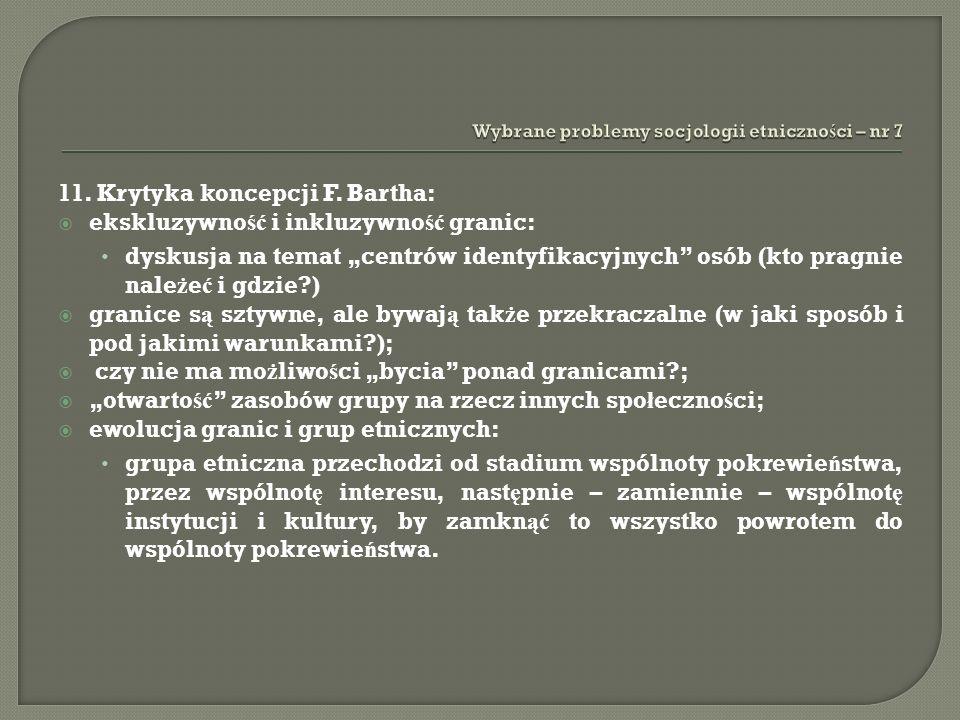 11. Krytyka koncepcji F. Bartha: ekskluzywno ść i inkluzywno ść granic: dyskusja na temat centrów identyfikacyjnych osób (kto pragnie nale ż e ć i gdz