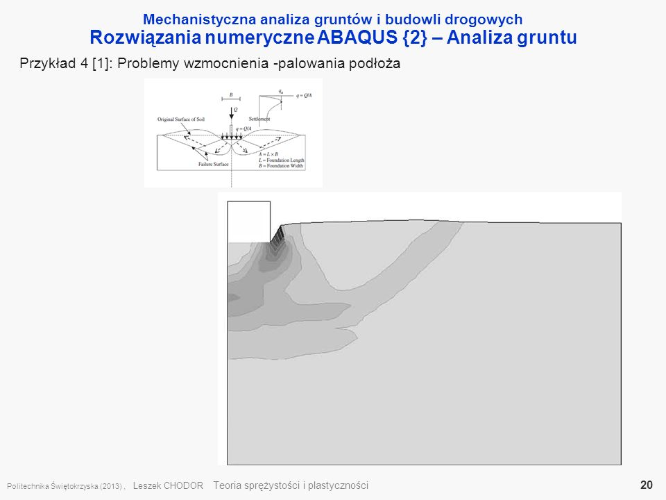 Mechanistyczna analiza gruntów i budowli drogowych Rozwiązania numeryczne ABAQUS {2} – Analiza gruntu Politechnika Świętokrzyska (2013), Leszek CHODOR