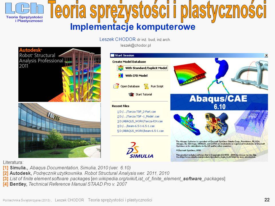 Implementacje komputerowe Leszek CHODOR dr inż. bud, inż.arch. leszek@chodor.pl Literatura: [1] Simulia., Abaqus Documentation, Simulia, 2010 (wer. 6.