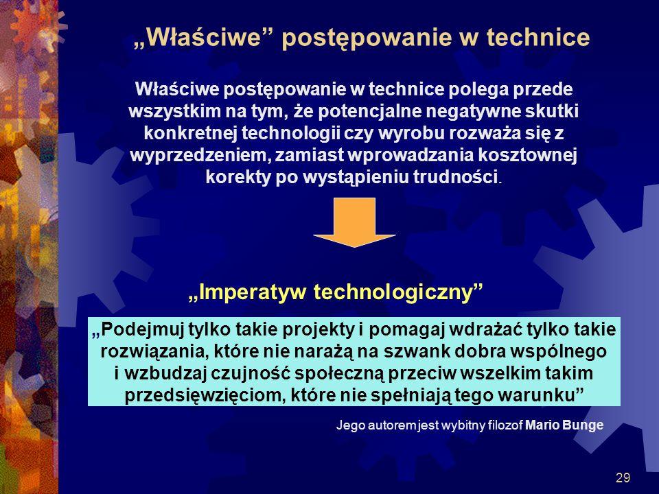 29 Właściwe postępowanie w technice Właściwe postępowanie w technice polega przede wszystkim na tym, że potencjalne negatywne skutki konkretnej techno