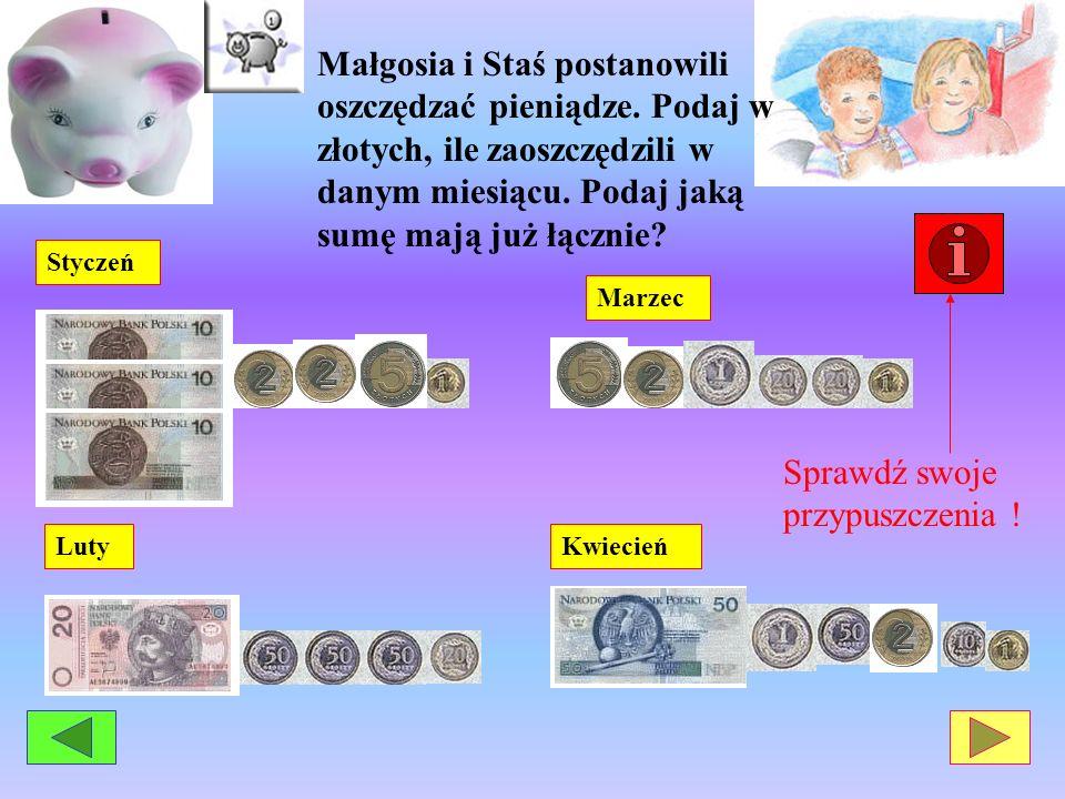 Małgosia i Staś postanowili oszczędzać pieniądze. Podaj w złotych, ile zaoszczędzili w danym miesiącu. Podaj jaką sumę mają już łącznie? StyczeńLutyKw