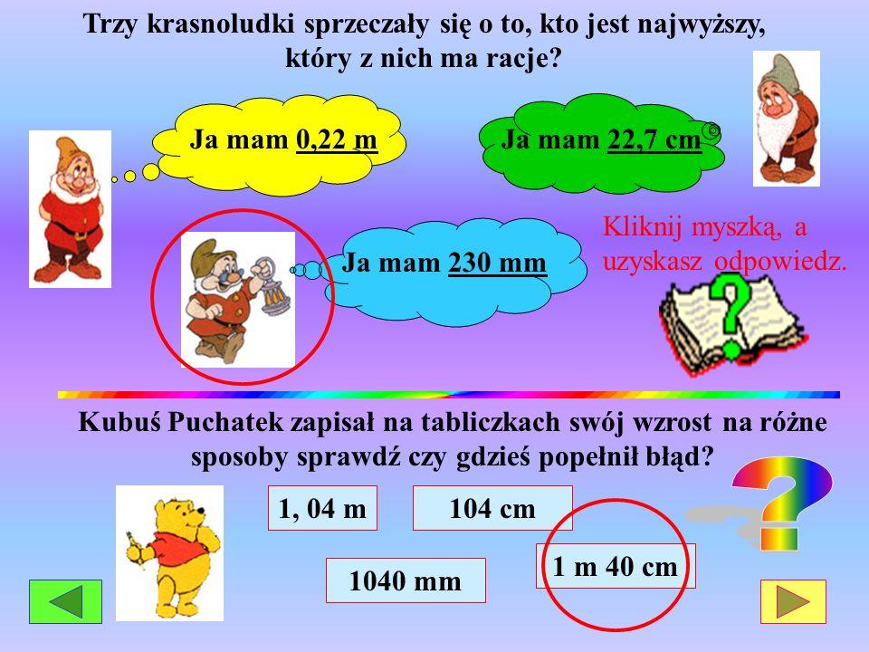 1 centymetr to setna część metra, czyli 1 cm = 0, 01 m Trzy metry pięćdziesiąt dwa centymetry można zapisać: w centymetrach: 352 cmJako wyrażenie dwumianowe: 3 m 52 cmw metrach w postaci dziesiętnej: 3, 52 m 1 milimetr to dziesiąta część centymetra, czyli 1 mm = 0, 1 cm Siedem centymetrów i cztery milimetry można zapisać: W milimetrach: 74 mmw centymetrach w postaci dziesiętnej: 7, 4 cmJako wyrażenie dwumianowe: 7 cm 4 mm