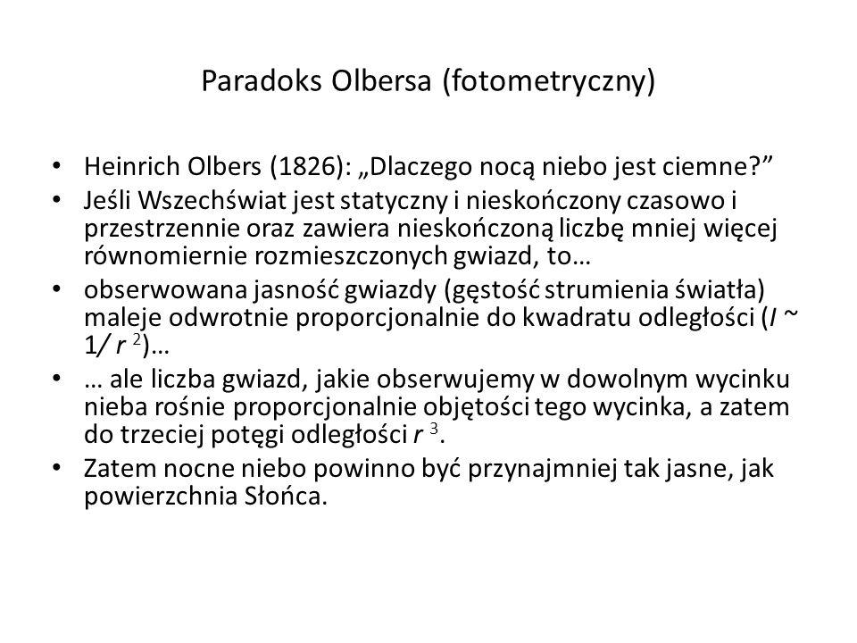 Paradoks Olbersa (fotometryczny) Heinrich Olbers (1826): Dlaczego nocą niebo jest ciemne? Jeśli Wszechświat jest statyczny i nieskończony czasowo i pr