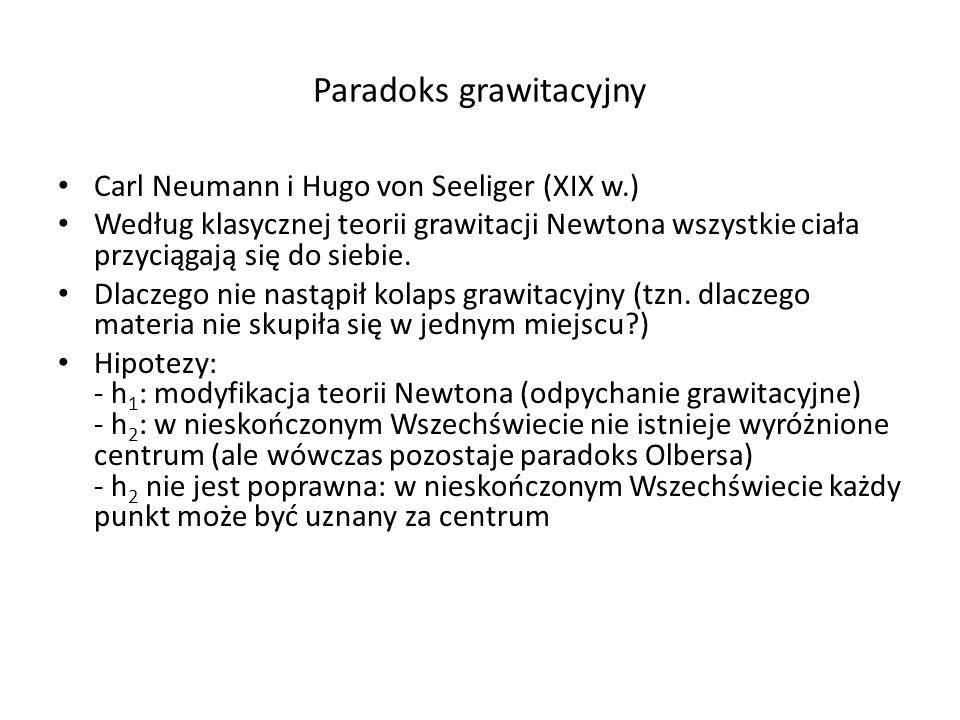 Paradoks grawitacyjny Carl Neumann i Hugo von Seeliger (XIX w.) Według klasycznej teorii grawitacji Newtona wszystkie ciała przyciągają się do siebie.