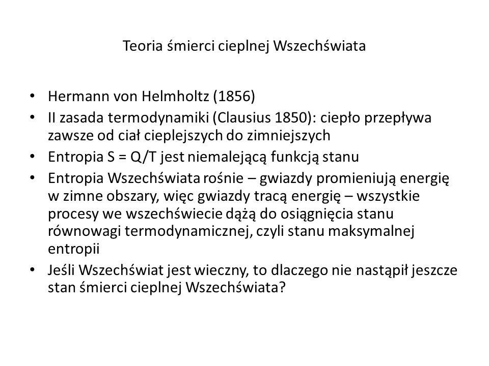Teoria śmierci cieplnej Wszechświata Hermann von Helmholtz (1856) II zasada termodynamiki (Clausius 1850): ciepło przepływa zawsze od ciał cieplejszyc