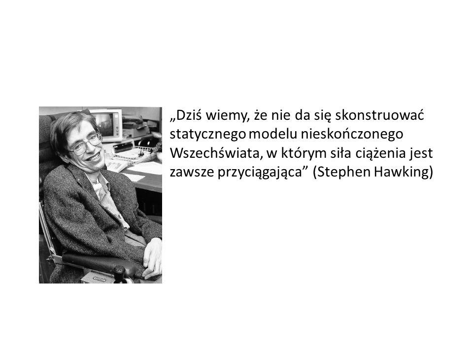 Dziś wiemy, że nie da się skonstruować statycznego modelu nieskończonego Wszechświata, w którym siła ciążenia jest zawsze przyciągająca (Stephen Hawki