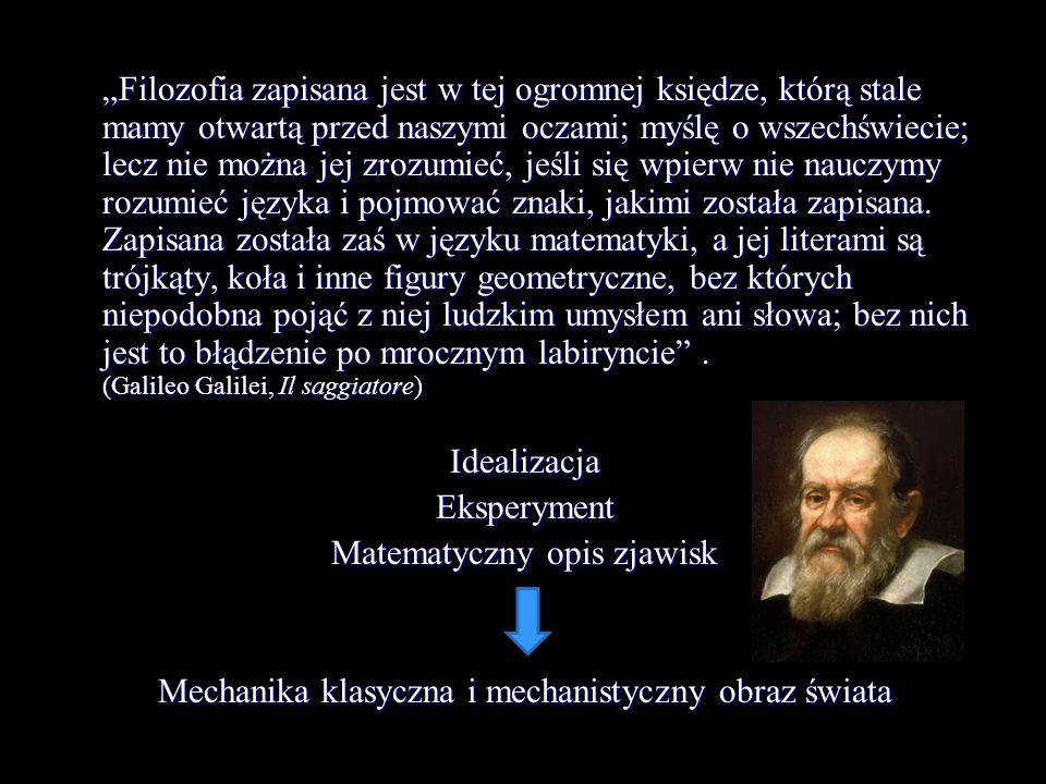 Filozofia zapisana jest w tej ogromnej księdze, którą stale mamy otwartą przed naszymi oczami; myślę o wszechświecie; lecz nie można jej zrozumieć, je