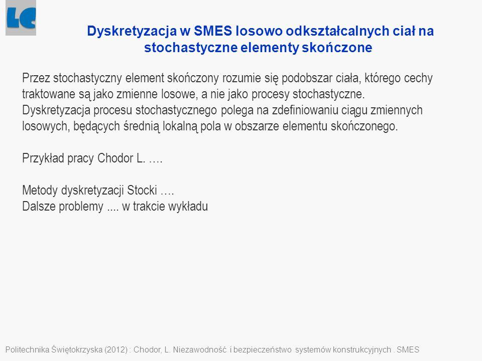 Politechnika Świętokrzyska (2012) : Chodor, L. Niezawodność i bezpieczeństwo systemów konstrukcyjnych. SMES Dyskretyzacja w SMES losowo odkształcalnyc