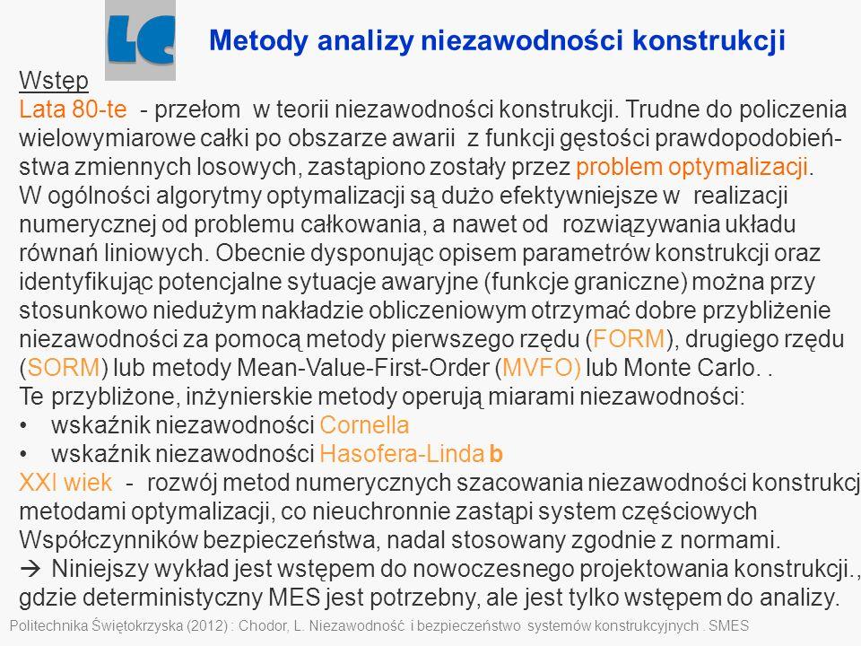 Metody analizy niezawodności konstrukcji Politechnika Świętokrzyska (2012) : Chodor, L. Niezawodność i bezpieczeństwo systemów konstrukcyjnych. SMES W