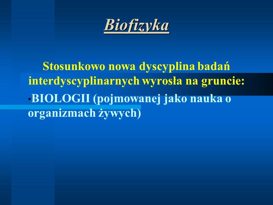 Biofizyka BIOLOGII (pojmowanej jako nauka o organizmach żywych)