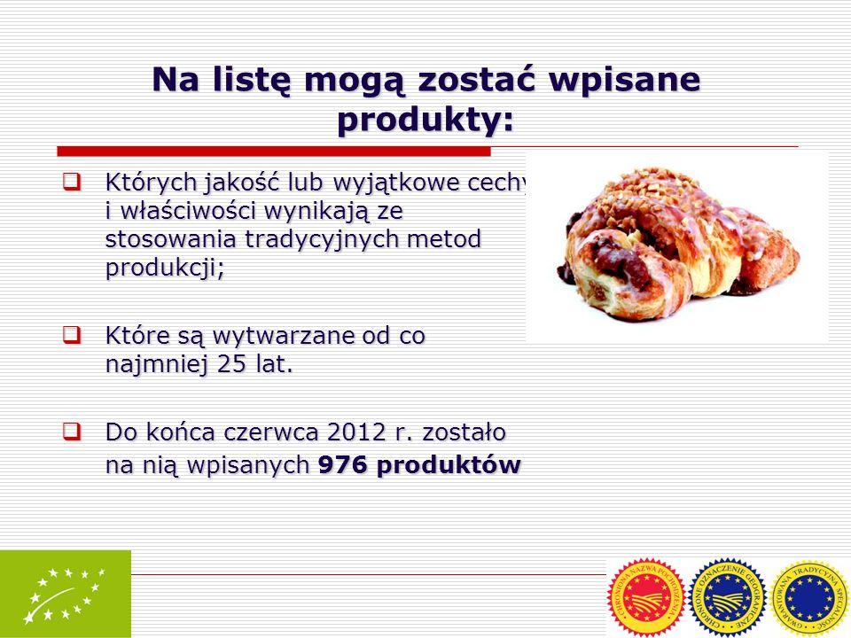 Na listę mogą zostać wpisane produkty: Których jakość lub wyjątkowe cechy i właściwości wynikają ze stosowania tradycyjnych metod produkcji; Których j