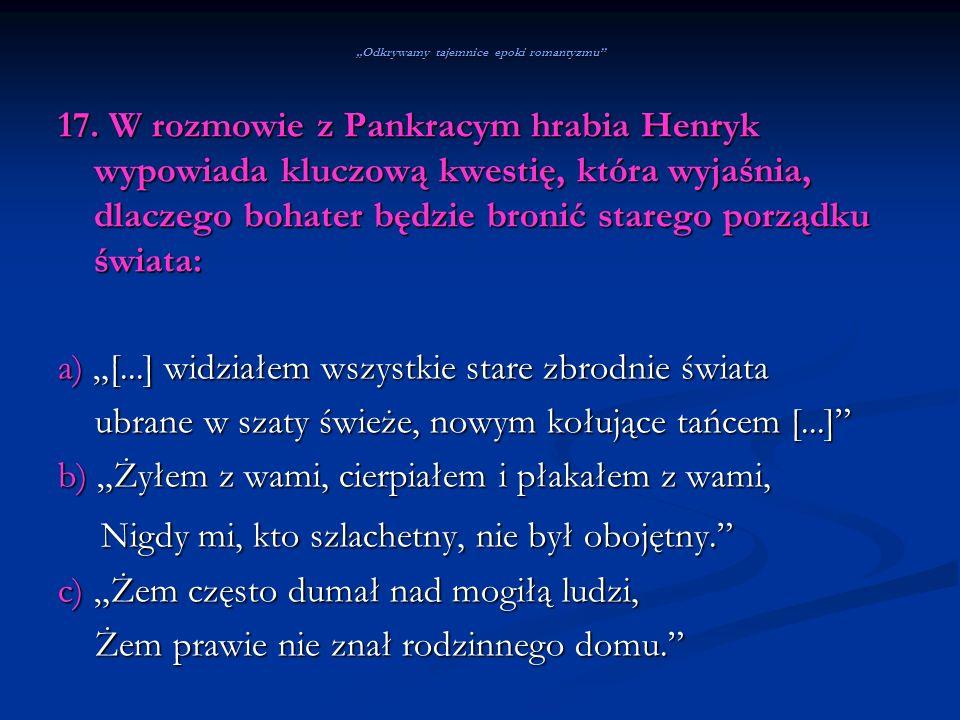 Odkrywamy tajemnice epoki romantyzmu 17. W rozmowie z Pankracym hrabia Henryk wypowiada kluczową kwestię, która wyjaśnia, dlaczego bohater będzie bron
