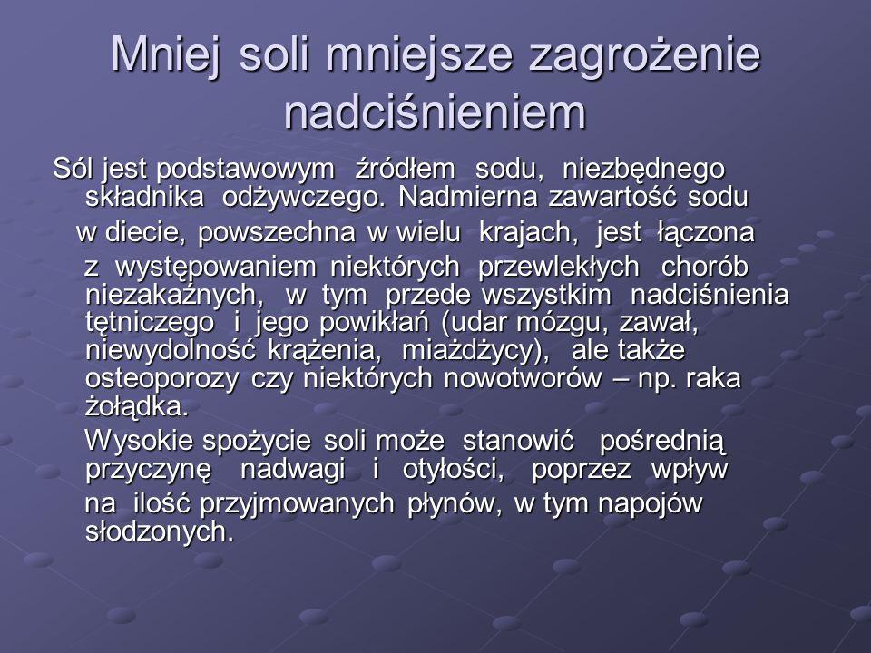 Mniej soli mniejsze zagrożenie nadciśnieniem Sól jest podstawowym źródłem sodu, niezbędnego składnika odżywczego.