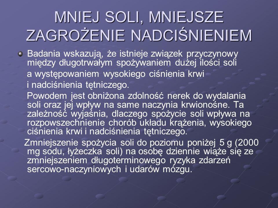 MNIEJ SOLI, MNIEJSZE ZAGROŻENIE NADCIŚNIENIEM Sól to jedna z najpowszechniej stosowanych przypraw na świecie.