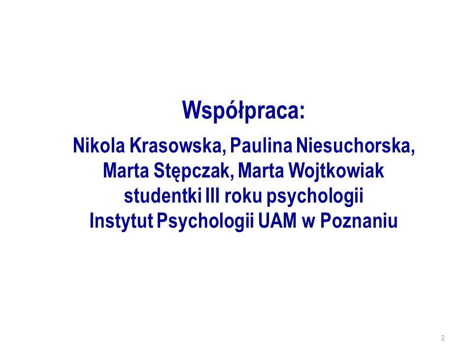 2 Współpraca: Nikola Krasowska, Paulina Niesuchorska, Marta Stępczak, Marta Wojtkowiak studentki III roku psychologii Instytut Psychologii UAM w Pozna