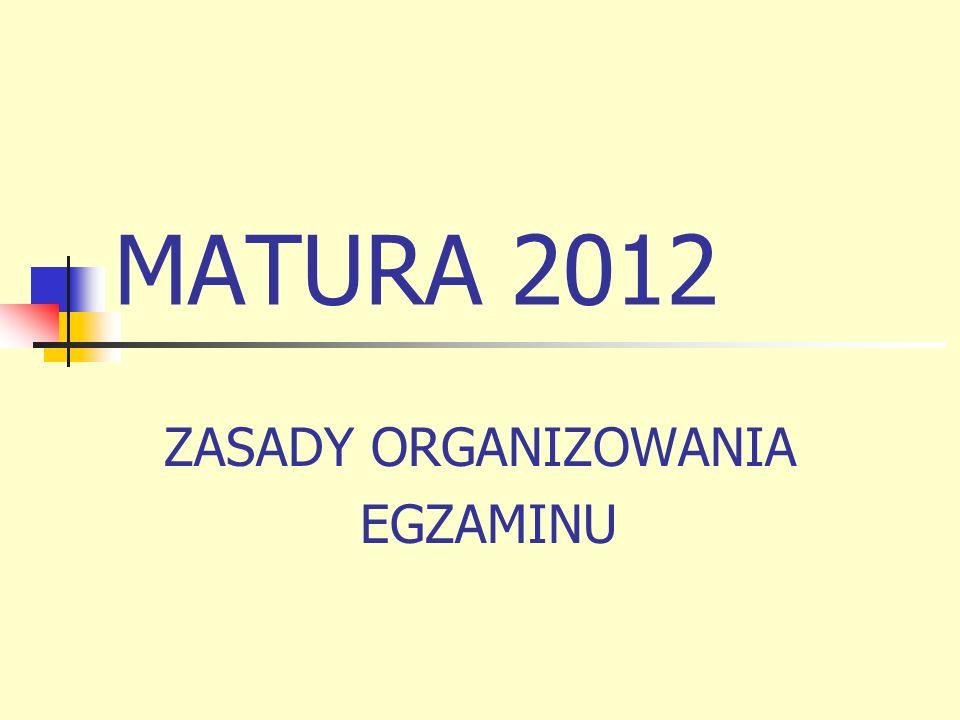 MATURA 2012 ZASADY ORGANIZOWANIA EGZAMINU