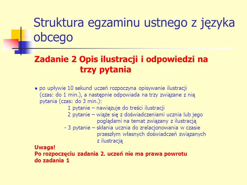 Struktura egzaminu ustnego z języka obcego Zadanie 2 Opis ilustracji i odpowiedzi na trzy pytania po upływie 10 sekund uczeń rozpoczyna opisywanie ilu