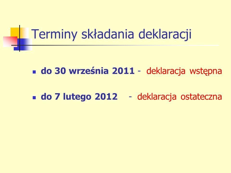 Terminy składania deklaracji do 30 września 2011 - deklaracja wstępna do 7 lutego 2012 - deklaracja ostateczna