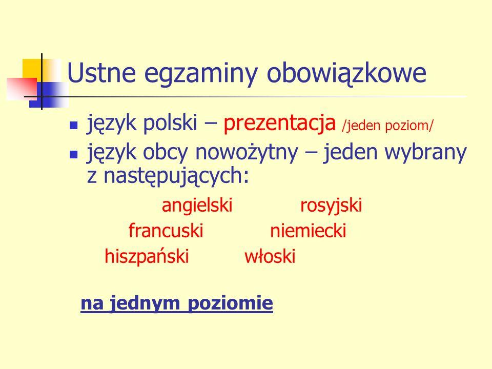 Ustne egzaminy obowiązkowe język polski – prezentacja /jeden poziom/ język obcy nowożytny – jeden wybrany z następujących: angielski rosyjski francusk